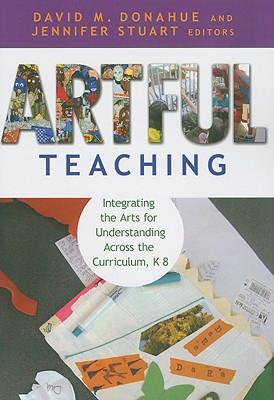 Artful Teaching By Donahue, David M. (EDT)/ Stuart, Jennifer (EDT)/ Driver, Cyrus E. (FRW)/ Hetland, Lois (AFT)