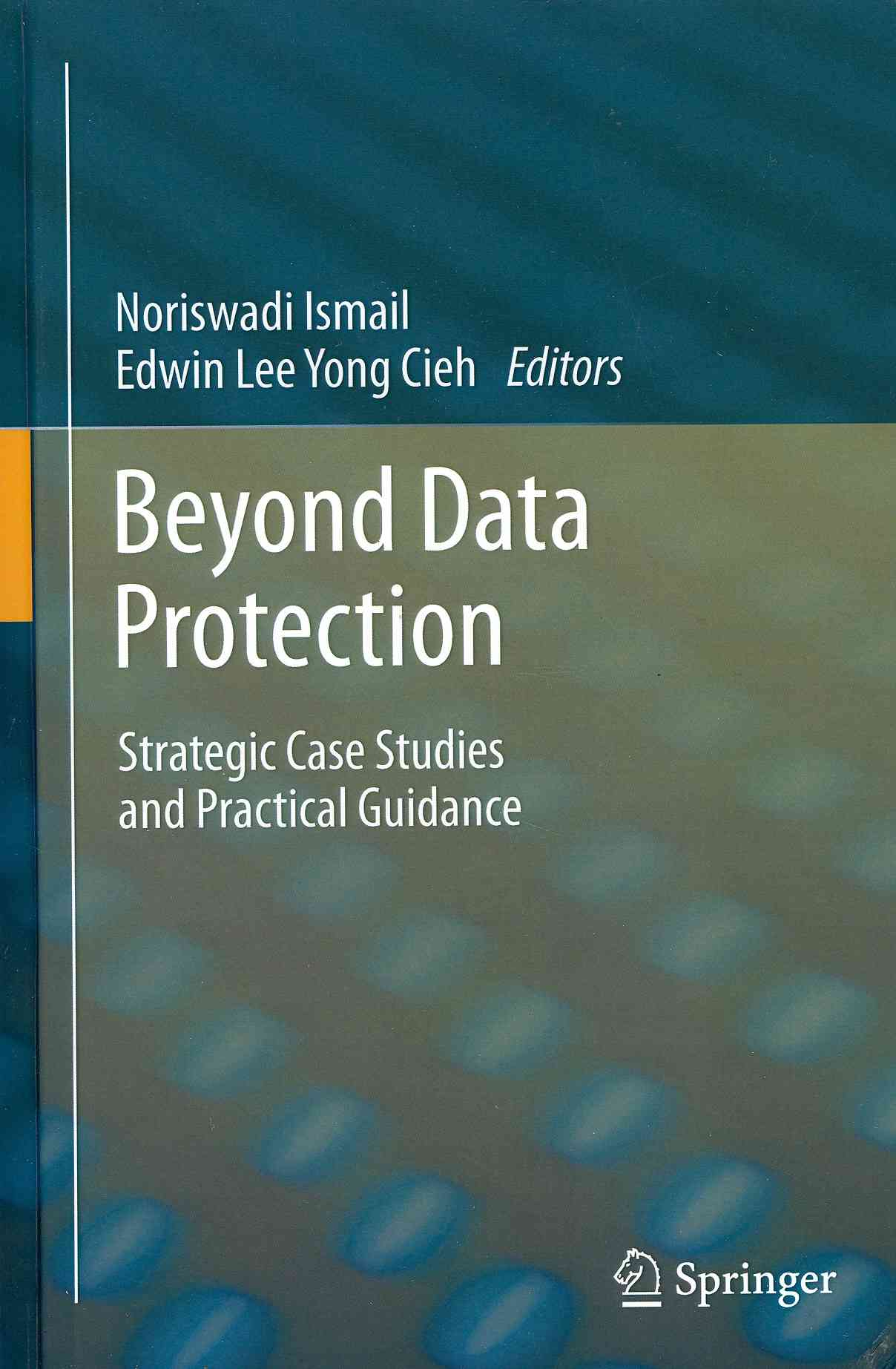 Beyond Data Protection By Ismail, Noriswadi (EDT)/ Yong Cieh, Edwin Lee (EDT)